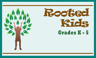 Rooted Kids - Grades K to 5